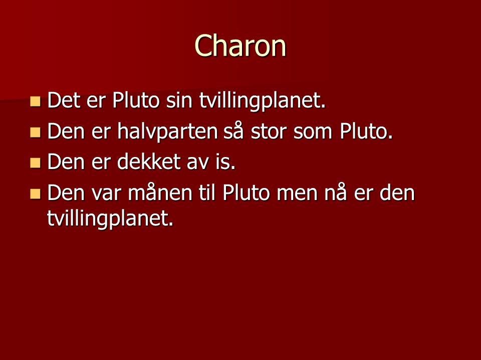Charon Det er Pluto sin tvillingplanet.