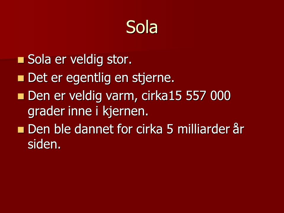 Sola Sola er veldig stor. Det er egentlig en stjerne.