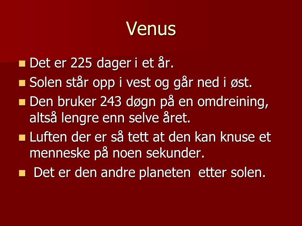 Venus Det er 225 dager i et år.