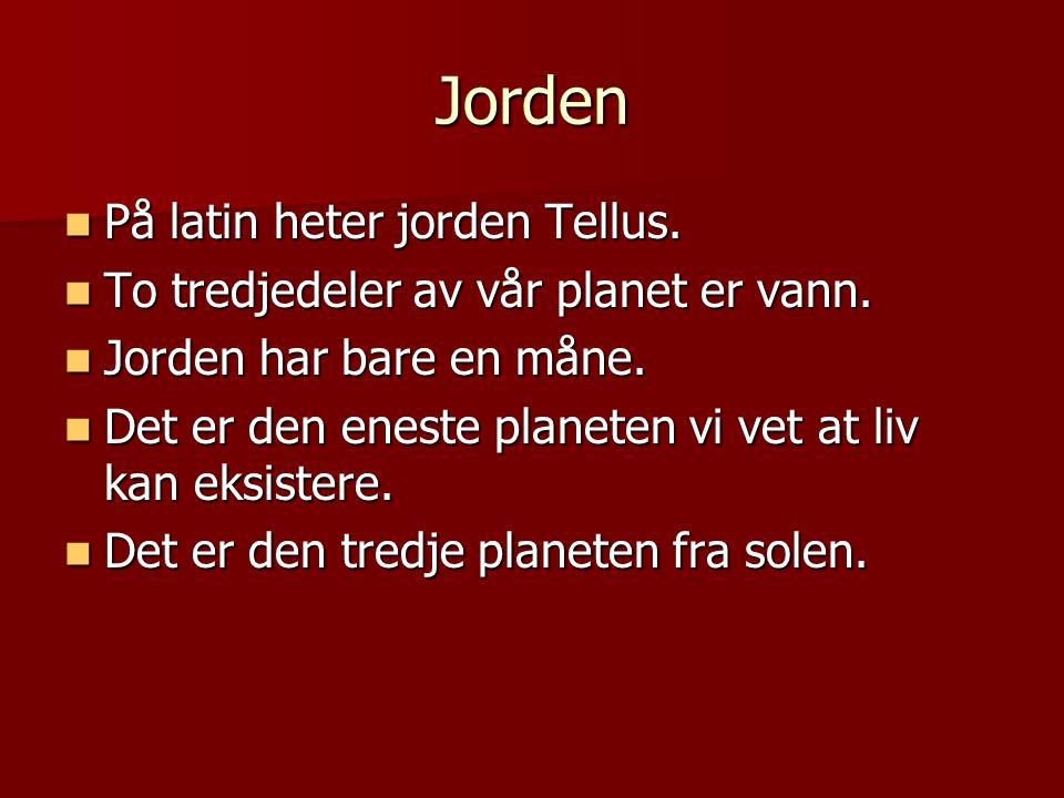 Jorden På latin heter jorden Tellus.