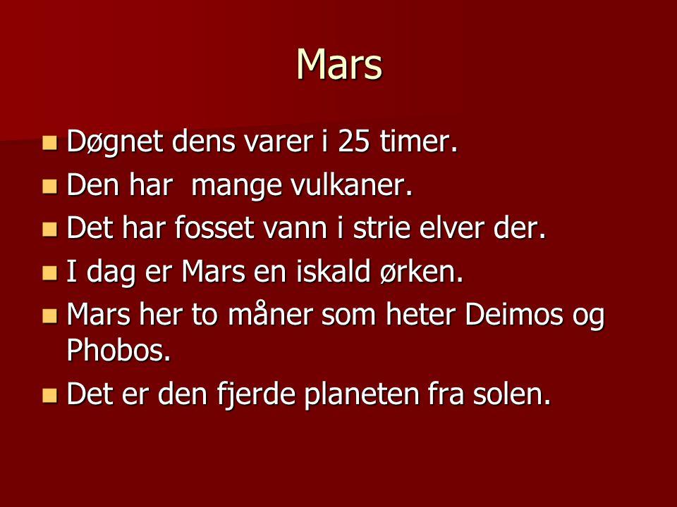 Mars Døgnet dens varer i 25 timer. Den har mange vulkaner.