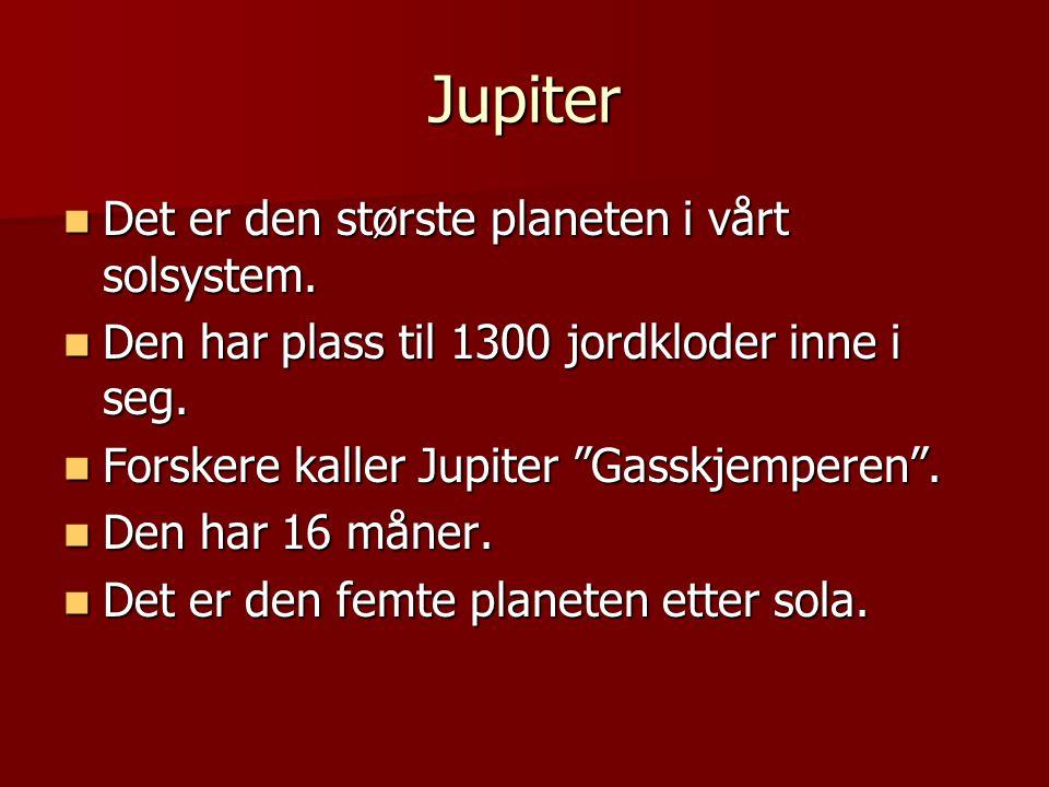Jupiter Det er den største planeten i vårt solsystem.