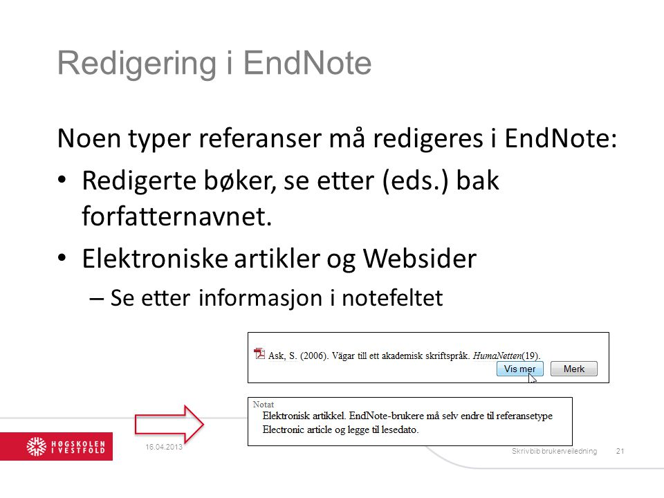 Redigering i EndNote Noen typer referanser må redigeres i EndNote: