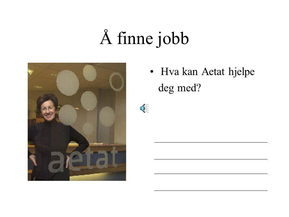 Å finne jobb Hva kan Aetat hjelpe deg med
