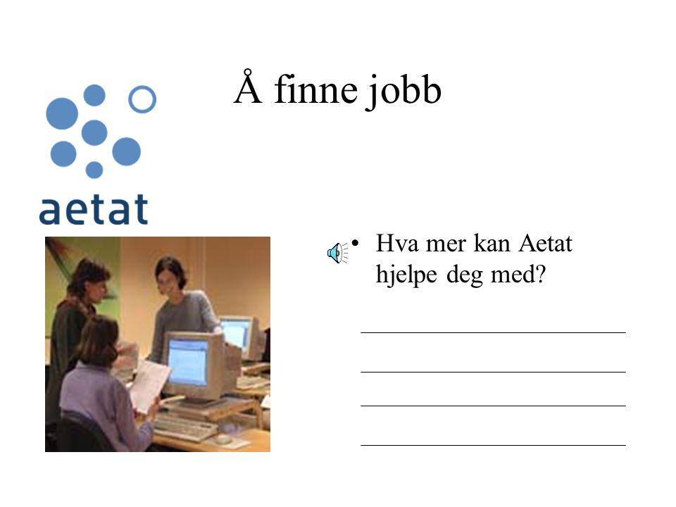Å finne jobb Hva mer kan Aetat hjelpe deg med