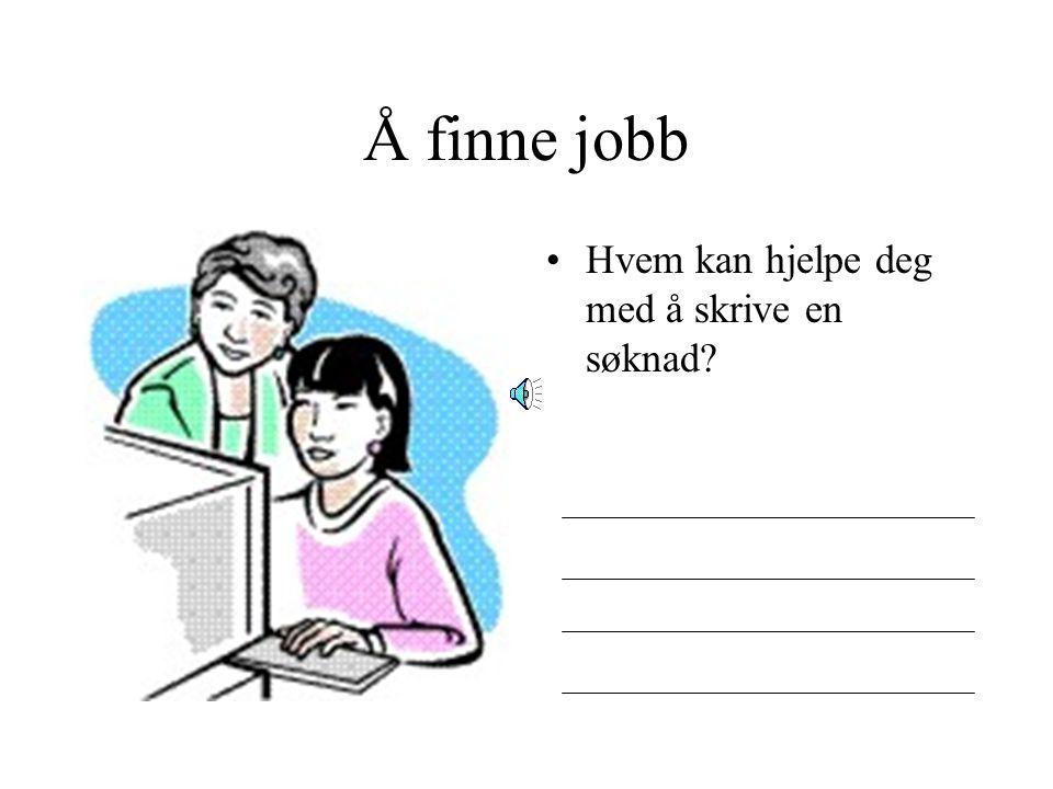 Å finne jobb Hvem kan hjelpe deg med å skrive en søknad
