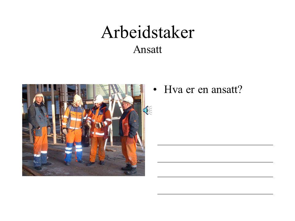 Arbeidstaker Ansatt Hva er en ansatt