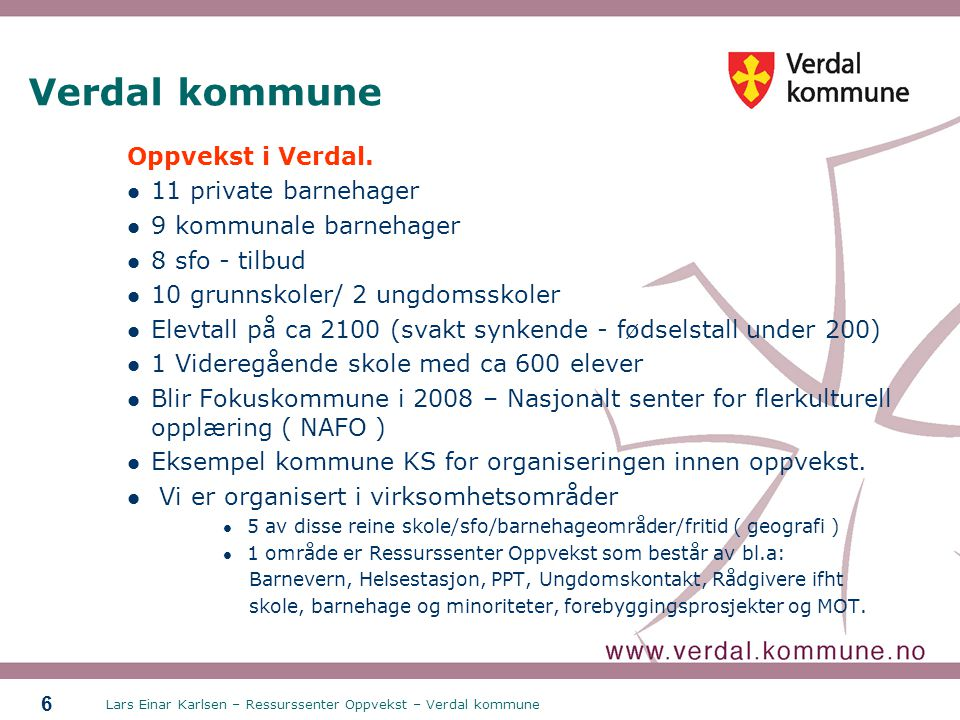 Verdal kommune Oppvekst i Verdal. 11 private barnehager