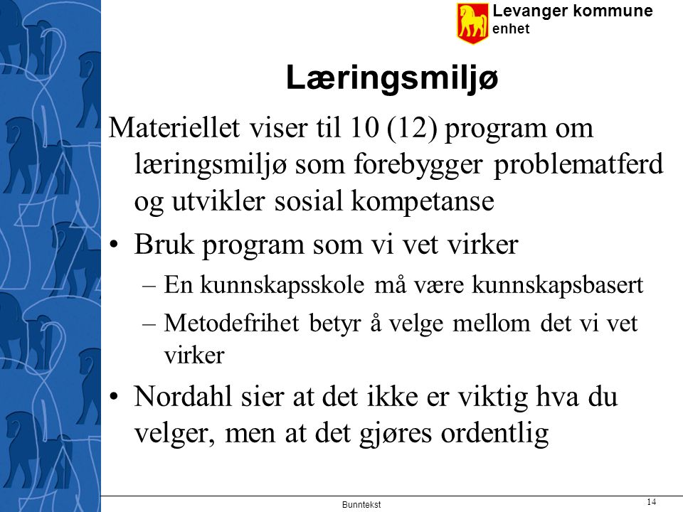 Læringsmiljø Materiellet viser til 10 (12) program om læringsmiljø som forebygger problematferd og utvikler sosial kompetanse.