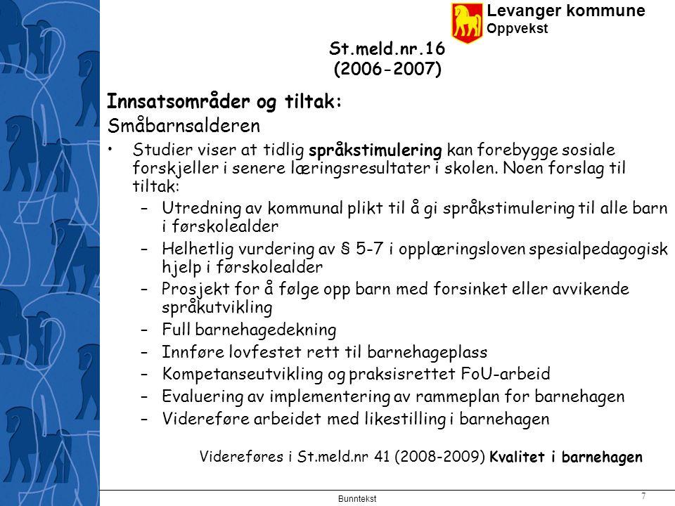 Videreføres i St.meld.nr 41 (2008-2009) Kvalitet i barnehagen