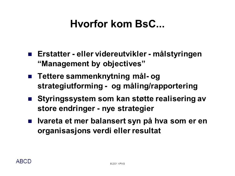 Hvorfor kom BsC... Erstatter - eller videreutvikler - målstyringen Management by objectives