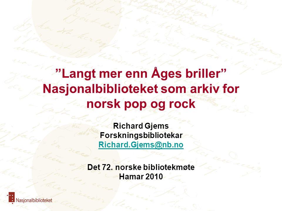 Langt mer enn Åges briller Nasjonalbiblioteket som arkiv for norsk pop og rock