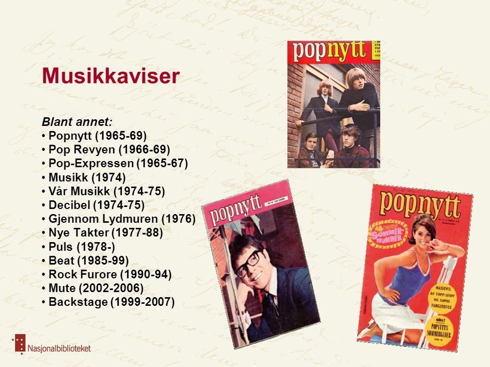 Musikkaviser Blant annet: Popnytt (1965-69) Pop Revyen (1966-69)