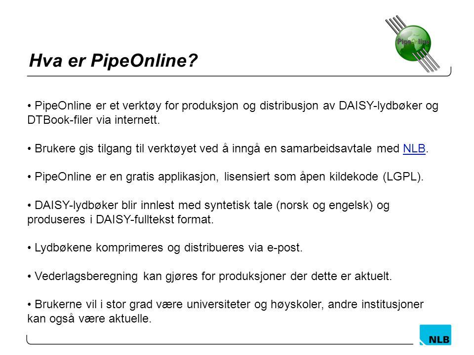 Hva er PipeOnline PipeOnline er et verktøy for produksjon og distribusjon av DAISY-lydbøker og DTBook-filer via internett.