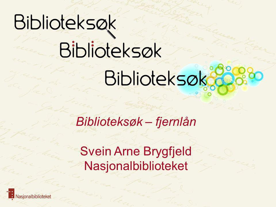 Biblioteksøk – fjernlån Svein Arne Brygfjeld Nasjonalbiblioteket