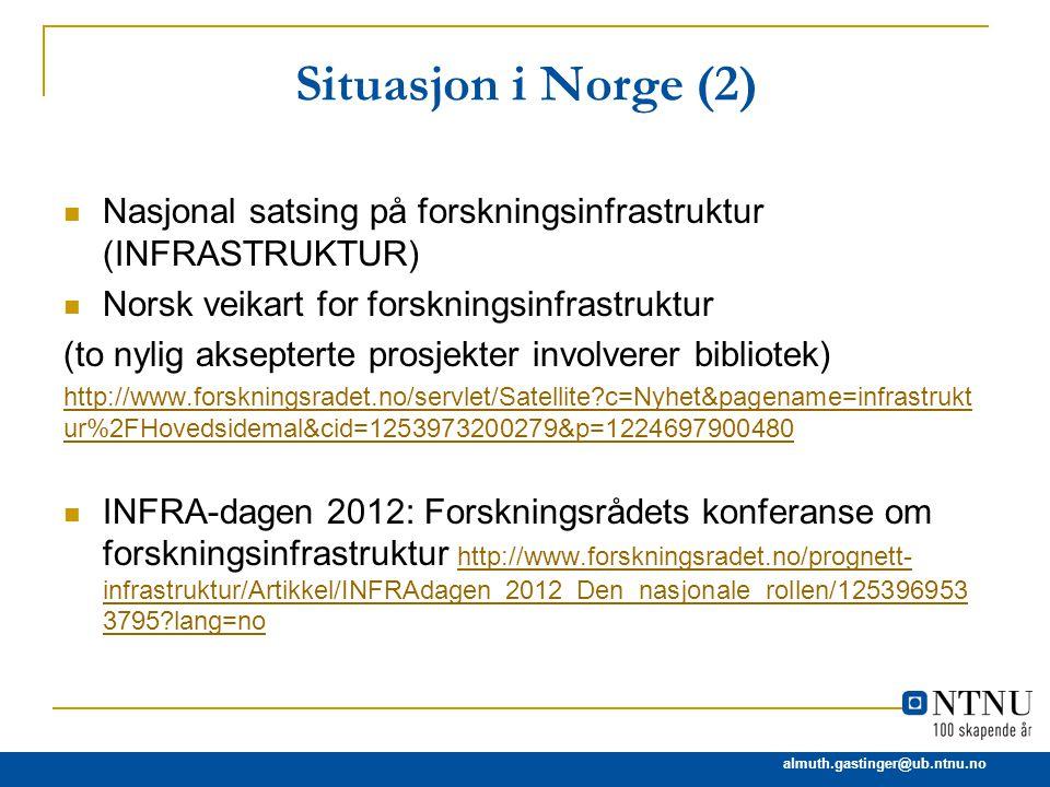 Situasjon i Norge (2) Nasjonal satsing på forskningsinfrastruktur (INFRASTRUKTUR) Norsk veikart for forskningsinfrastruktur.