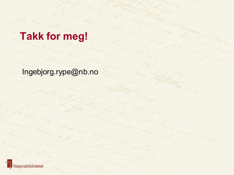 Takk for meg! Ingebjorg.rype@nb.no