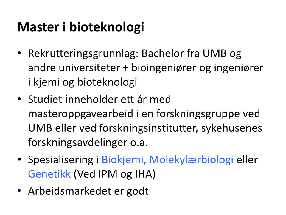 Master i bioteknologi Rekrutteringsgrunnlag: Bachelor fra UMB og andre universiteter + bioingeniører og ingeniører i kjemi og bioteknologi.
