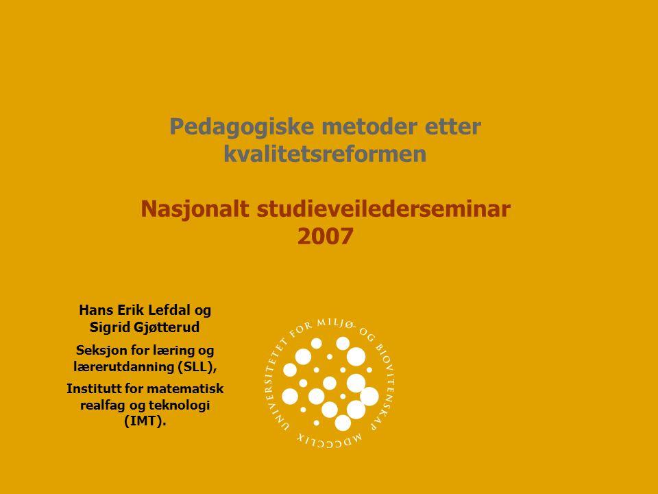 Pedagogiske metoder etter kvalitetsreformen Nasjonalt studieveilederseminar 2007