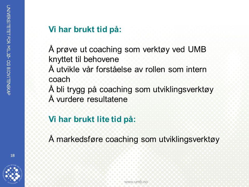 Vi har brukt tid på: Å prøve ut coaching som verktøy ved UMB knyttet til behovene. Å utvikle vår forståelse av rollen som intern coach.