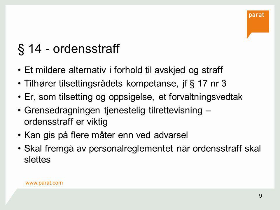 § 14 - ordensstraff Et mildere alternativ i forhold til avskjed og straff. Tilhører tilsettingsrådets kompetanse, jf § 17 nr 3.