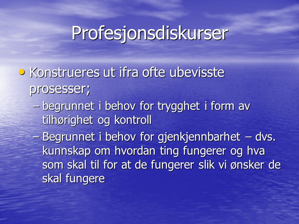 Profesjonsdiskurser Konstrueres ut ifra ofte ubevisste prosesser;
