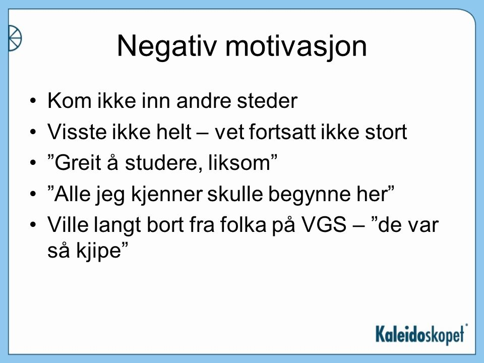 Negativ motivasjon Kom ikke inn andre steder