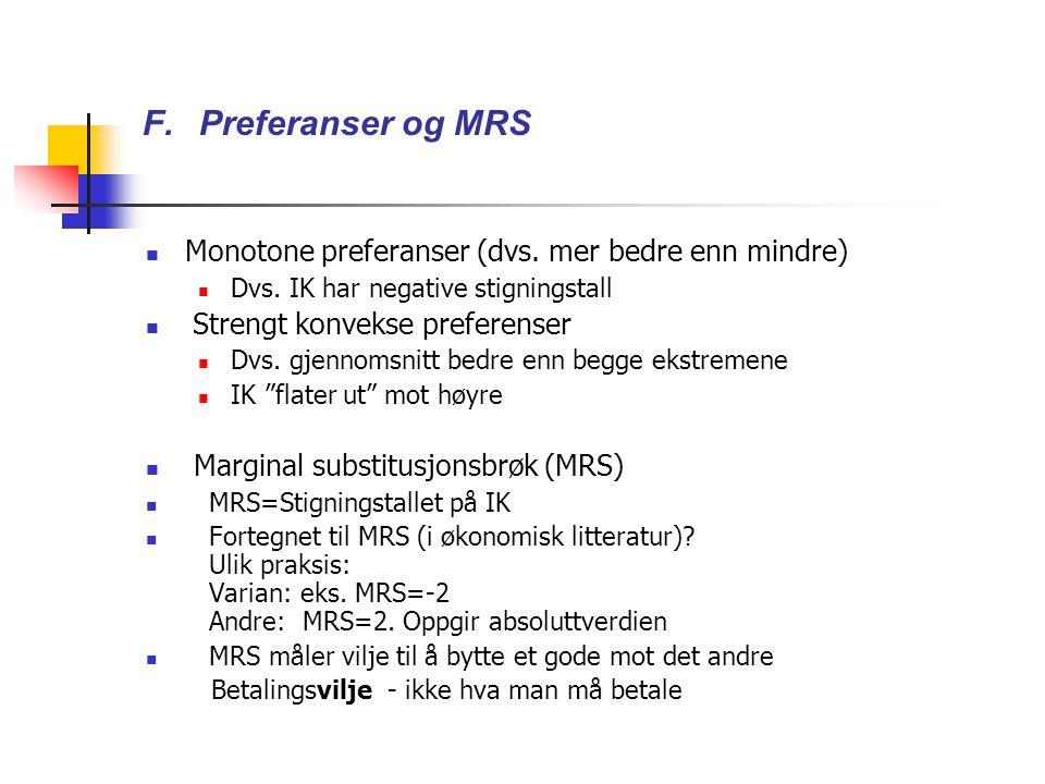 F. Preferanser og MRS Monotone preferanser (dvs. mer bedre enn mindre)