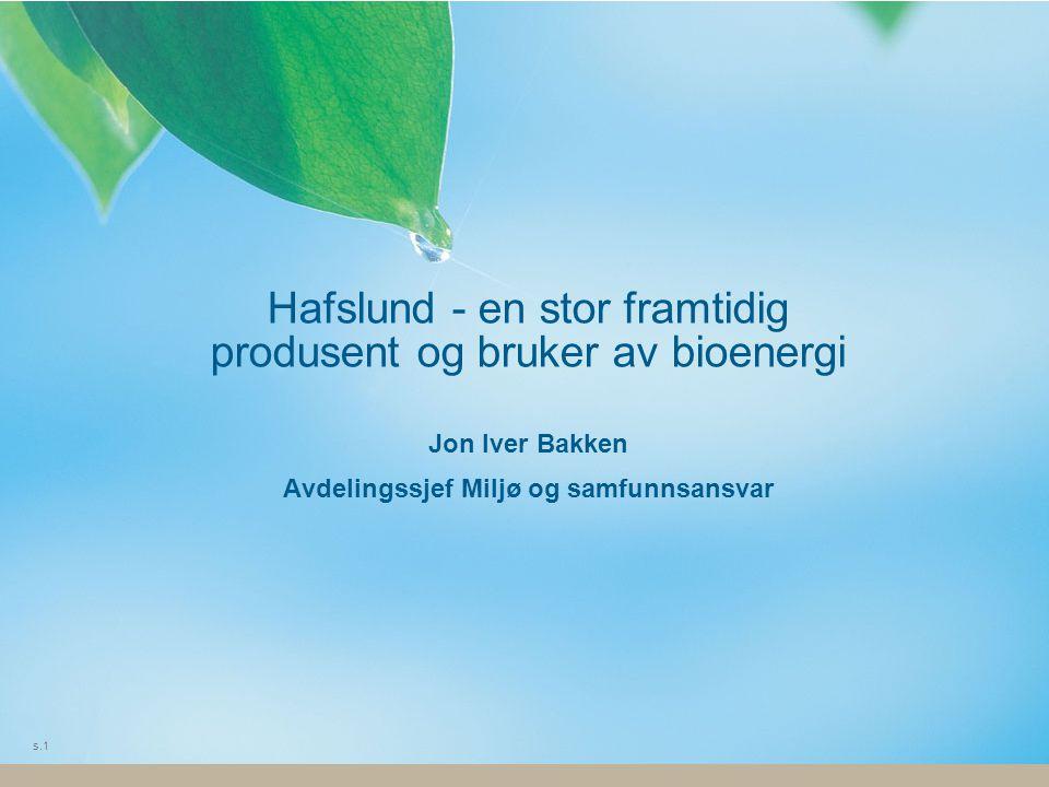 Hafslund - en stor framtidig produsent og bruker av bioenergi Jon Iver Bakken Avdelingssjef Miljø og samfunnsansvar