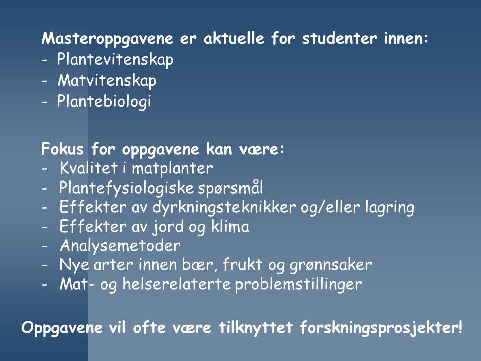 Masteroppgavene er aktuelle for studenter innen: - Plantevitenskap - Matvitenskap - Plantebiologi