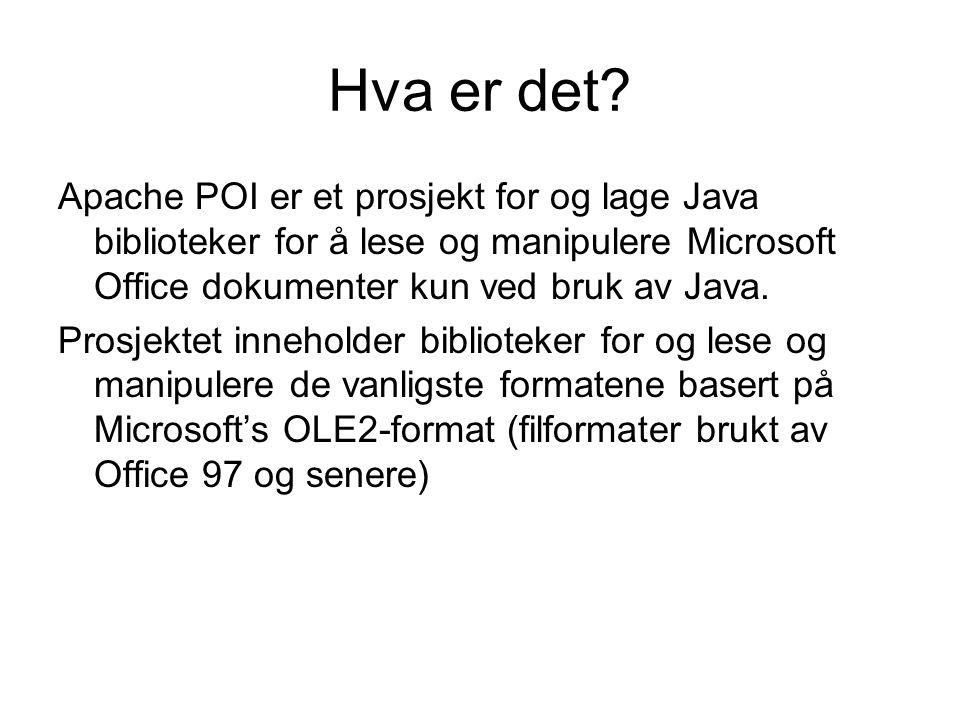 Hva er det Apache POI er et prosjekt for og lage Java biblioteker for å lese og manipulere Microsoft Office dokumenter kun ved bruk av Java.