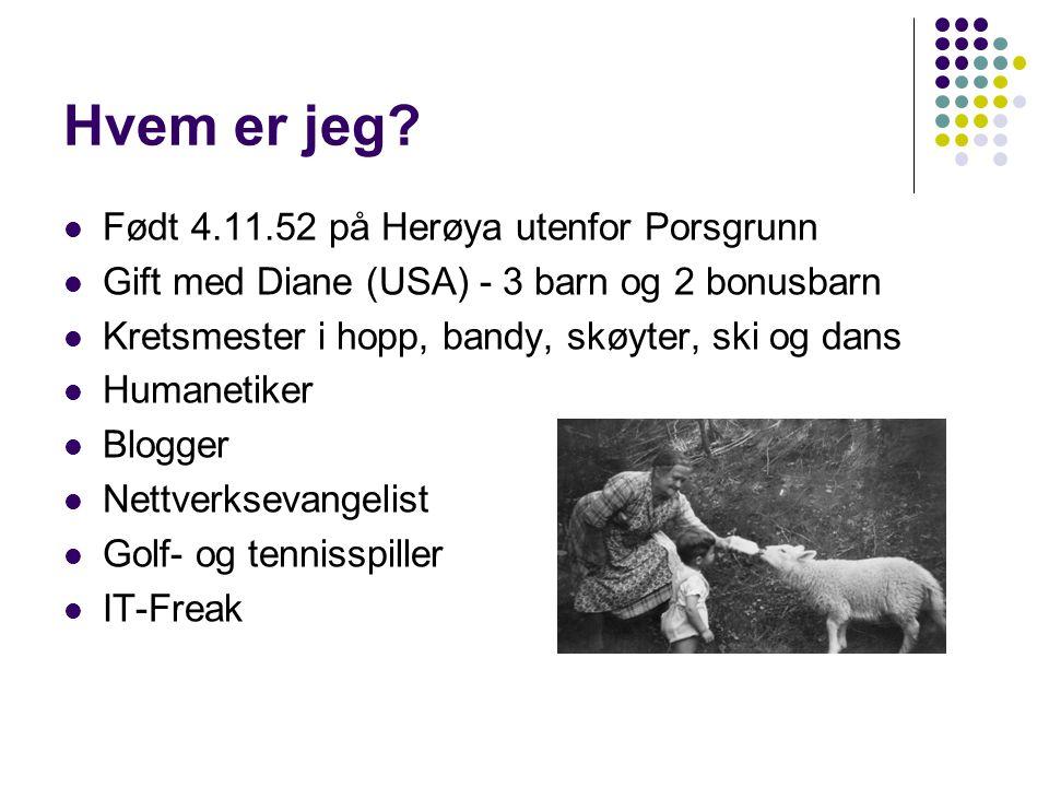 Hvem er jeg Født 4.11.52 på Herøya utenfor Porsgrunn