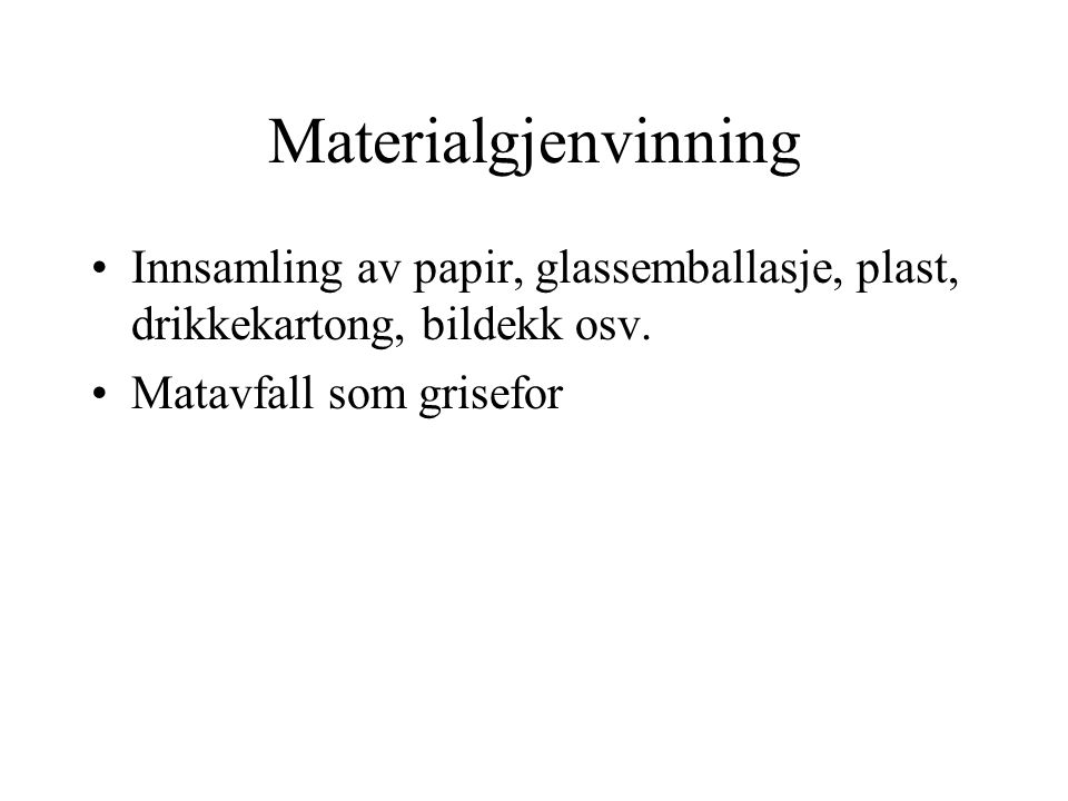 Materialgjenvinning Innsamling av papir, glassemballasje, plast, drikkekartong, bildekk osv.