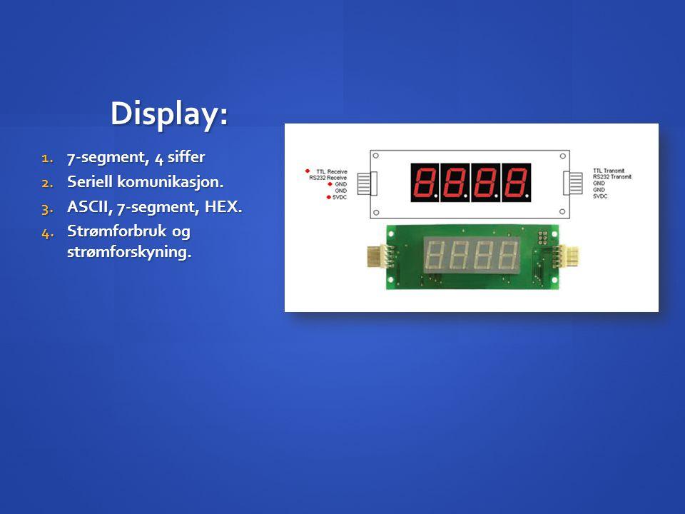 Display: 7-segment, 4 siffer Seriell komunikasjon.