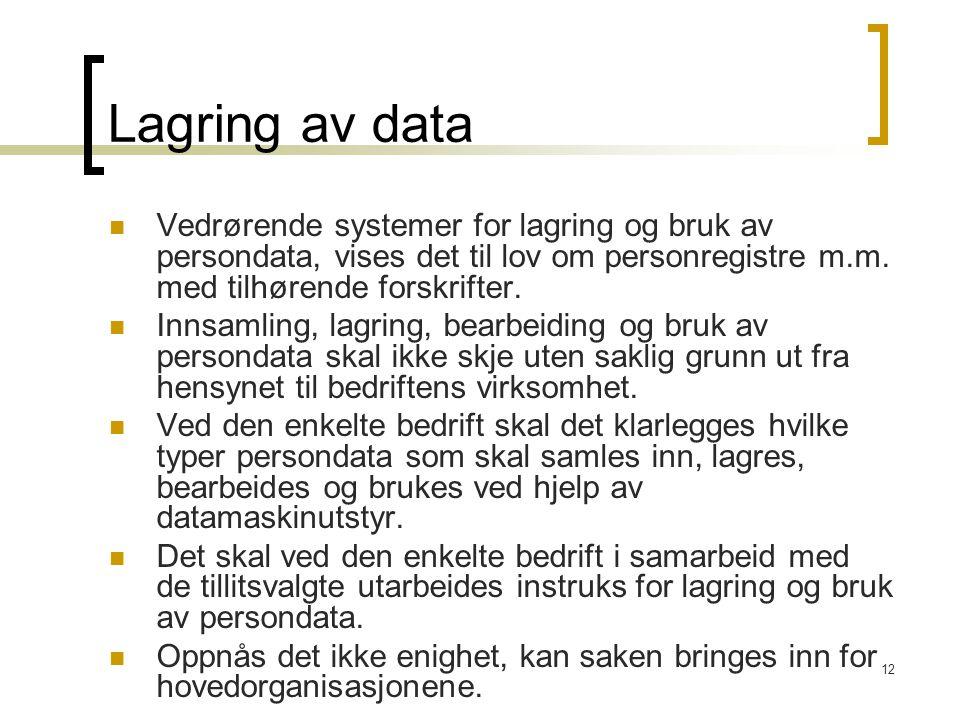 Lagring av data Vedrørende systemer for lagring og bruk av persondata, vises det til lov om personregistre m.m. med tilhørende forskrifter.
