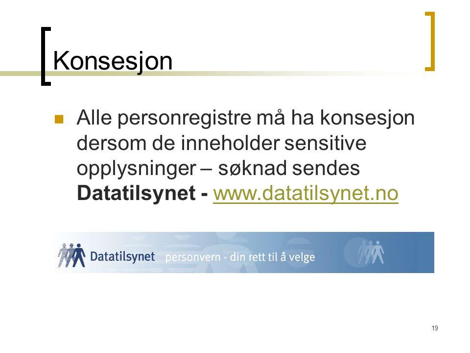 Konsesjon Alle personregistre må ha konsesjon dersom de inneholder sensitive opplysninger – søknad sendes Datatilsynet - www.datatilsynet.no.
