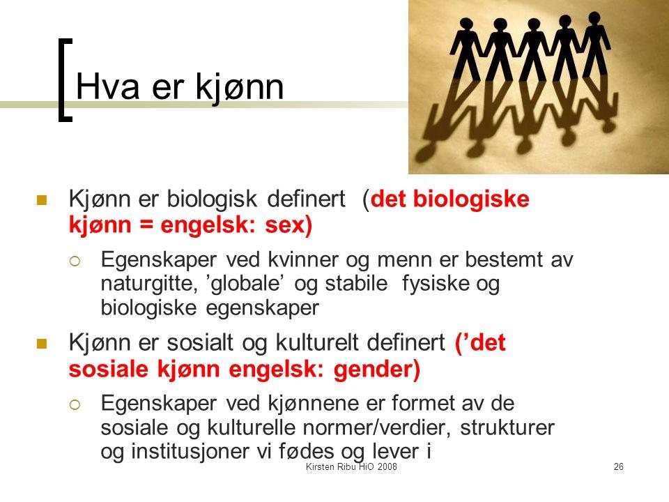Hva er kjønn Kjønn er biologisk definert (det biologiske kjønn = engelsk: sex)