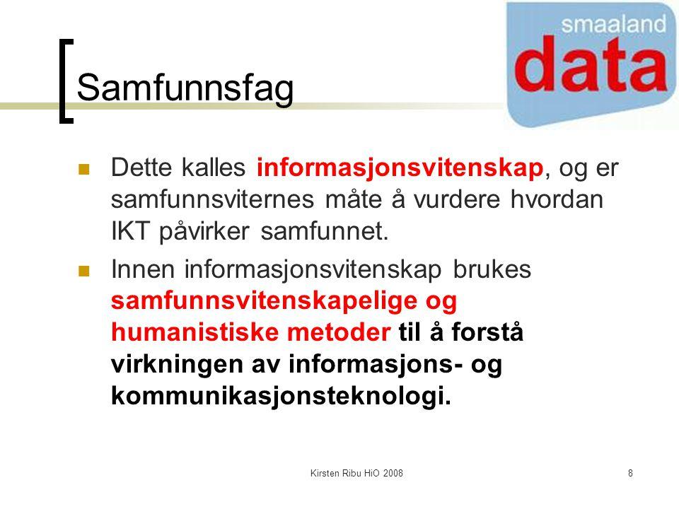 Samfunnsfag Dette kalles informasjonsvitenskap, og er samfunnsviternes måte å vurdere hvordan IKT påvirker samfunnet.