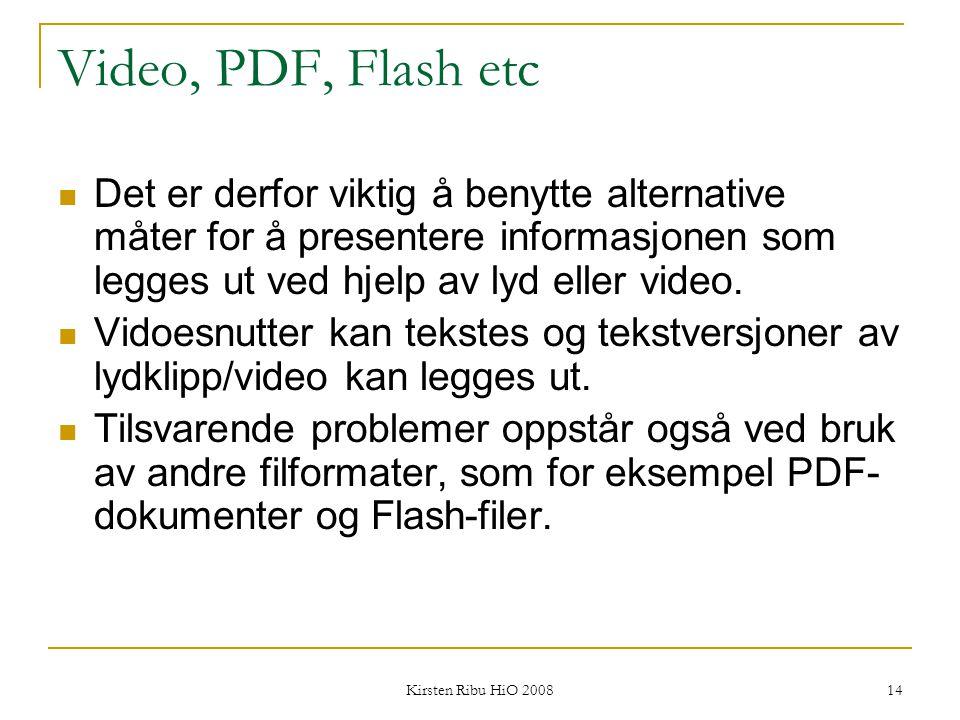 Video, PDF, Flash etc Det er derfor viktig å benytte alternative måter for å presentere informasjonen som legges ut ved hjelp av lyd eller video.