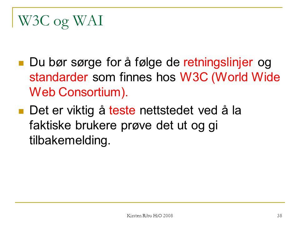 W3C og WAI Du bør sørge for å følge de retningslinjer og standarder som finnes hos W3C (World Wide Web Consortium).