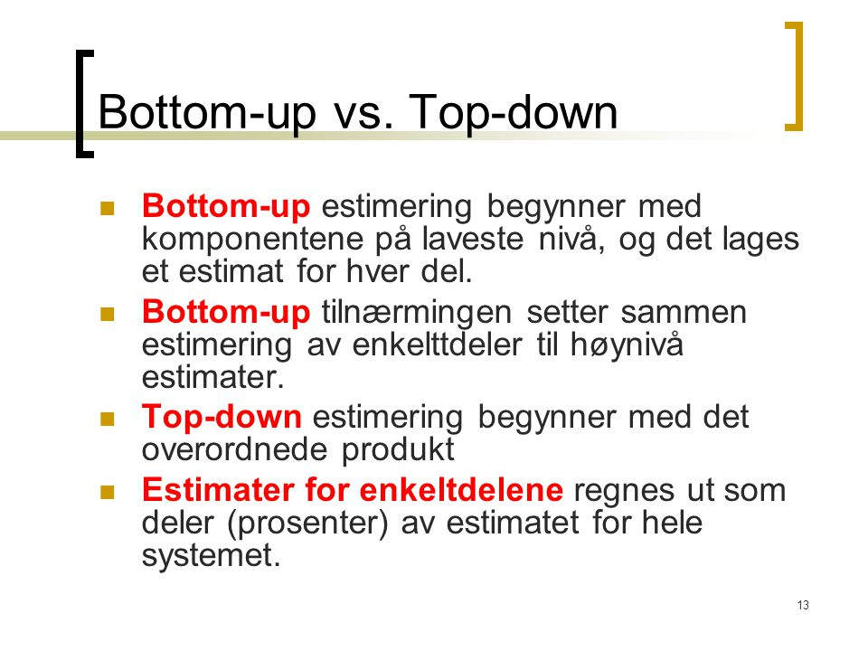 Bottom-up vs. Top-down Bottom-up estimering begynner med komponentene på laveste nivå, og det lages et estimat for hver del.