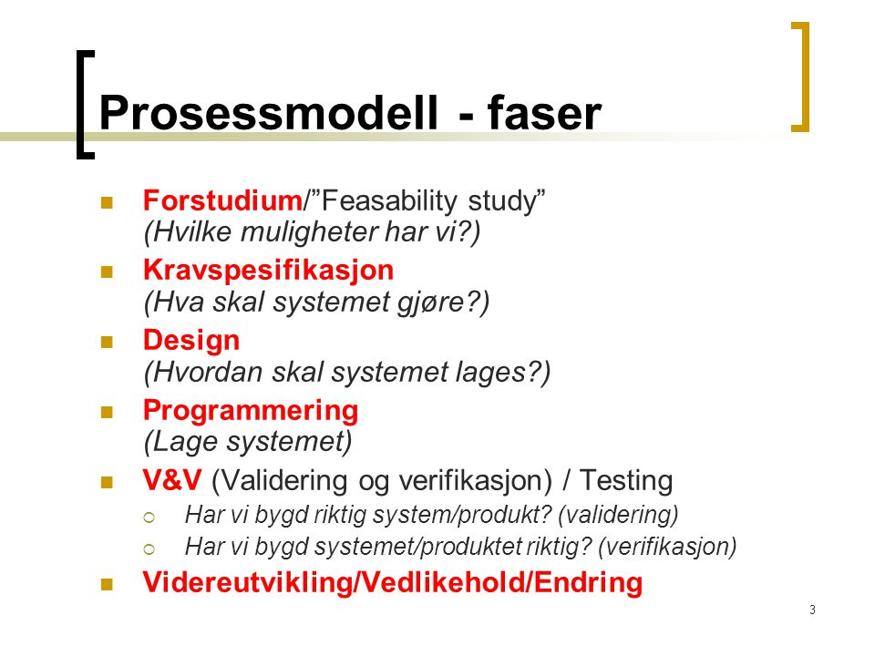 Prosessmodell - faser Forstudium/ Feasability study (Hvilke muligheter har vi ) Kravspesifikasjon (Hva skal systemet gjøre )