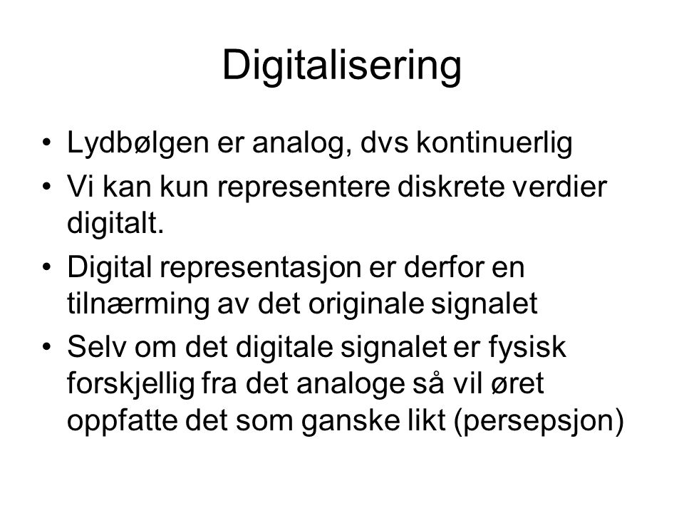 Digitalisering Lydbølgen er analog, dvs kontinuerlig
