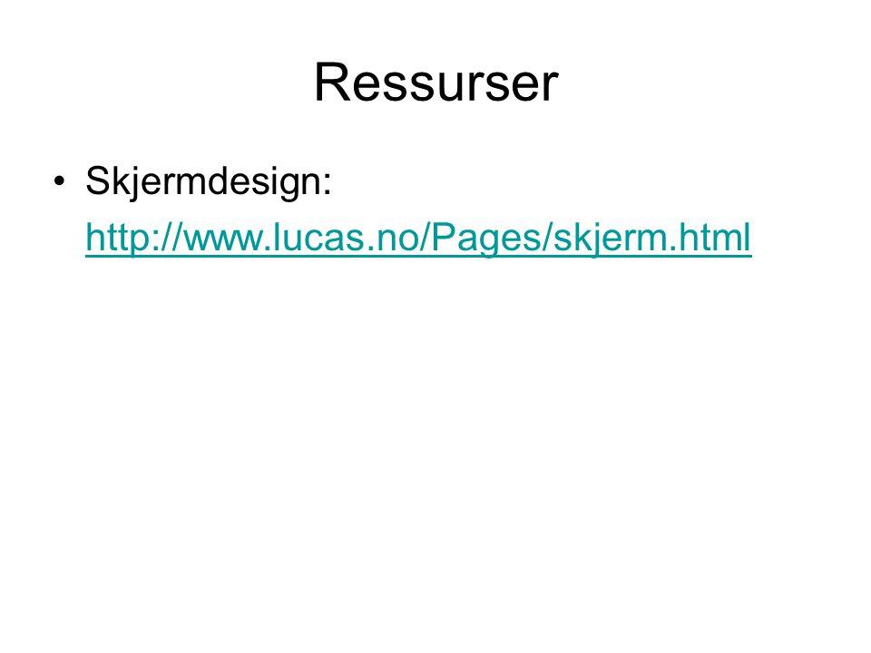 Ressurser Skjermdesign: http://www.lucas.no/Pages/skjerm.html