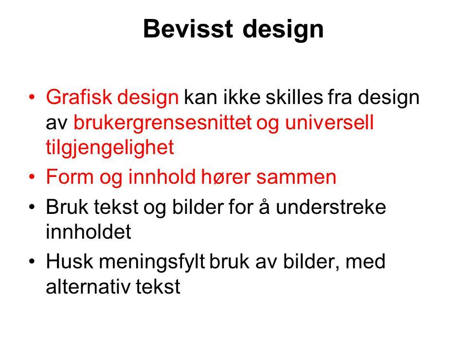 Bevisst design Grafisk design kan ikke skilles fra design av brukergrensesnittet og universell tilgjengelighet.