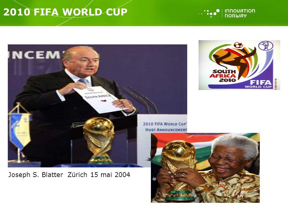 2010 FIFA WORLD CUP Joseph S. Blatter Zürich 15 mai 2004