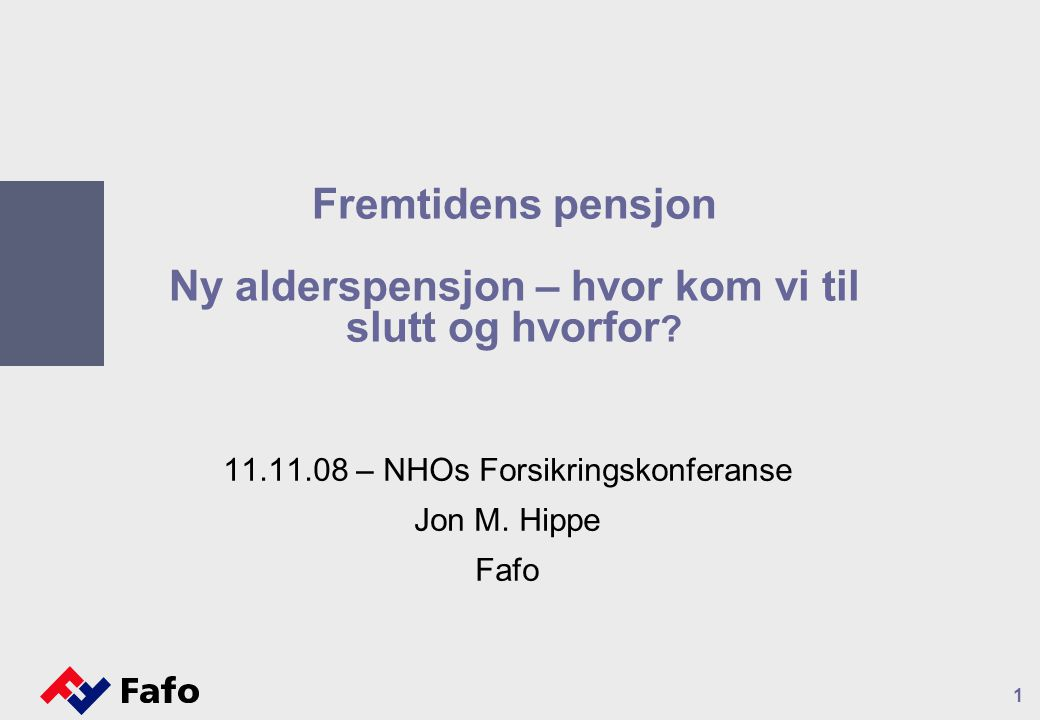 11.11.08 – NHOs Forsikringskonferanse Jon M. Hippe Fafo