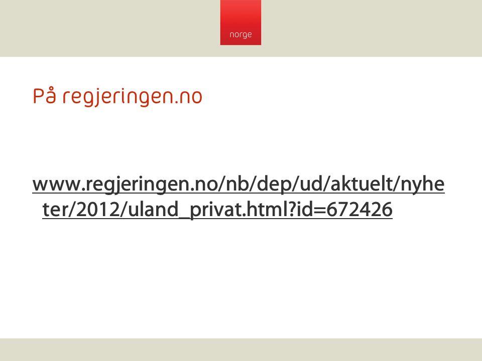 På regjeringen.no www.regjeringen.no/nb/dep/ud/aktuelt/nyheter/2012/uland_privat.html id=672426