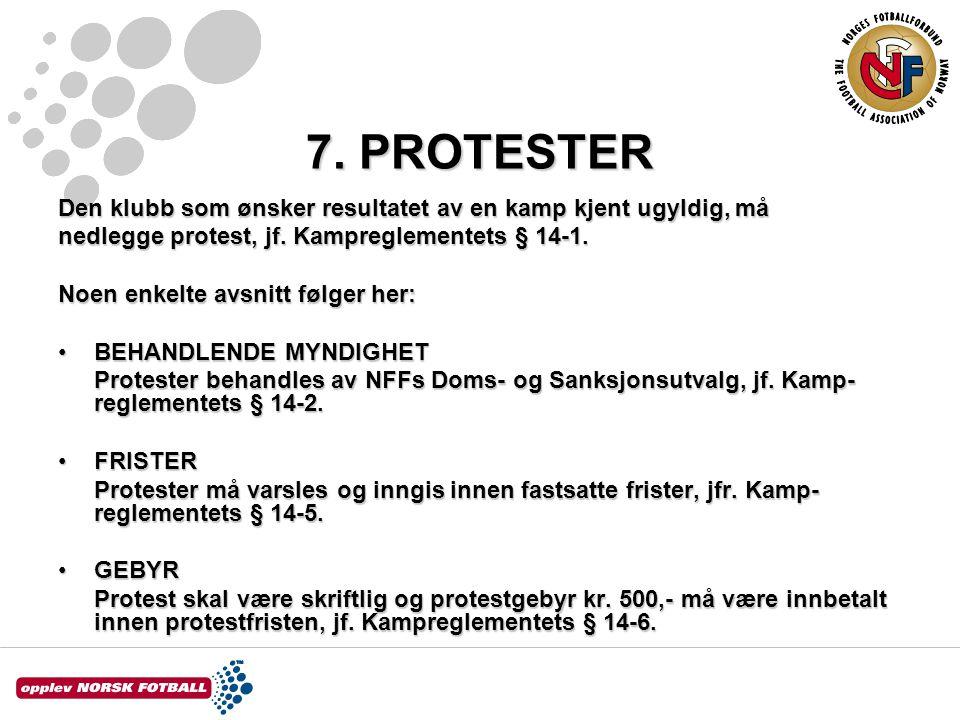 7. PROTESTER Den klubb som ønsker resultatet av en kamp kjent ugyldig, må. nedlegge protest, jf. Kampreglementets § 14-1.
