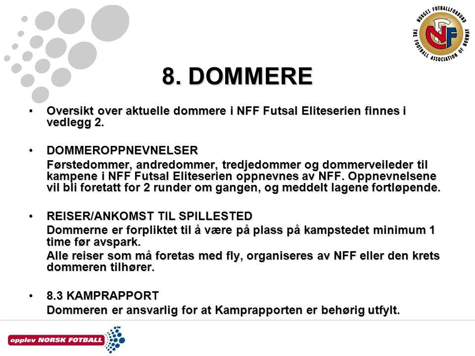 8. DOMMERE Oversikt over aktuelle dommere i NFF Futsal Eliteserien finnes i vedlegg 2. DOMMEROPPNEVNELSER.
